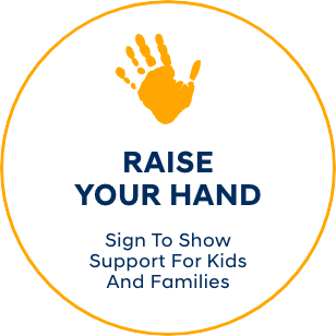 Raise Your Hand - Sign To Show Support For Kids And Families